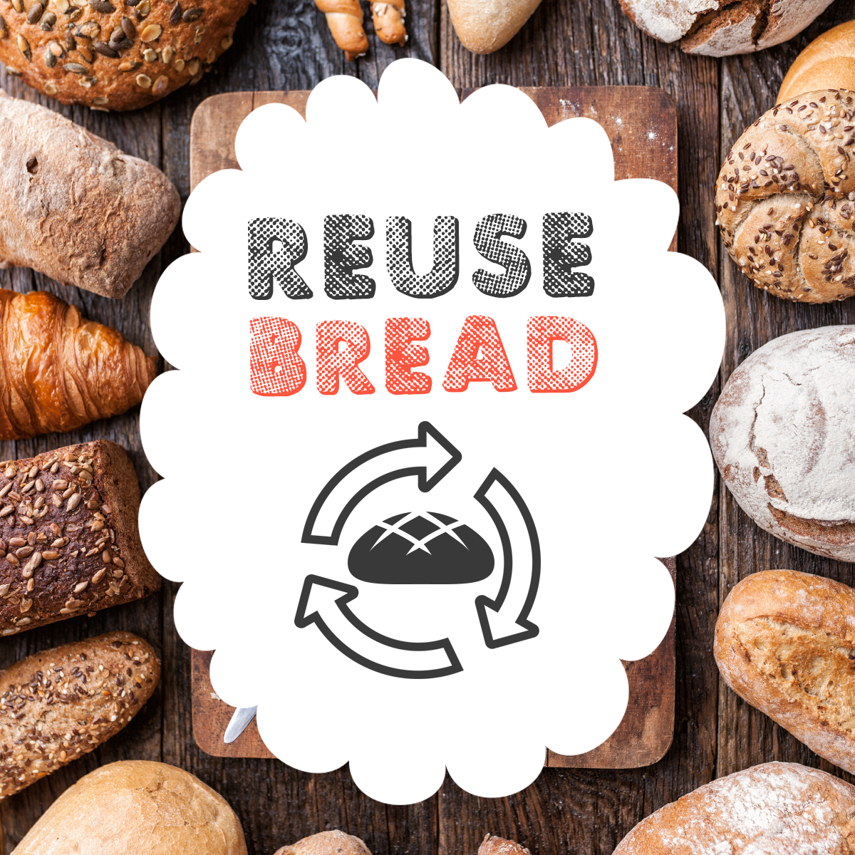 REUSE BREAD